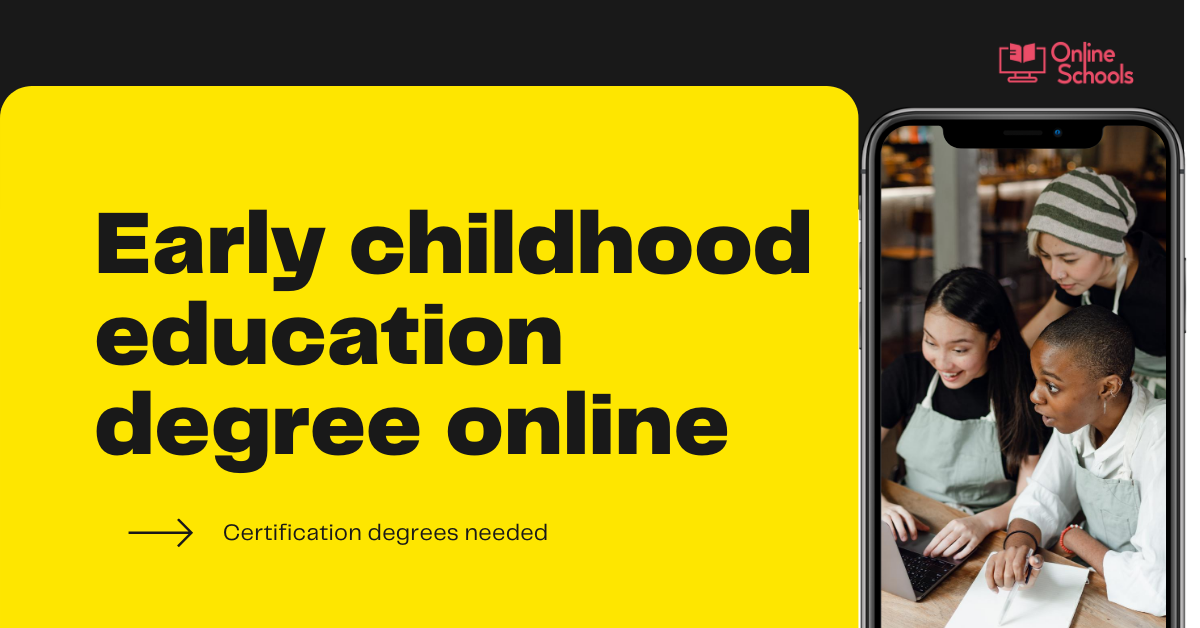 Early childhood education degree online : Certification degrees needed