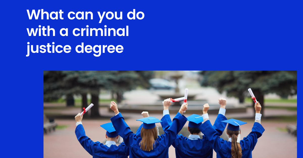 What Can You do with a Criminal Justice Degree – Points to follow