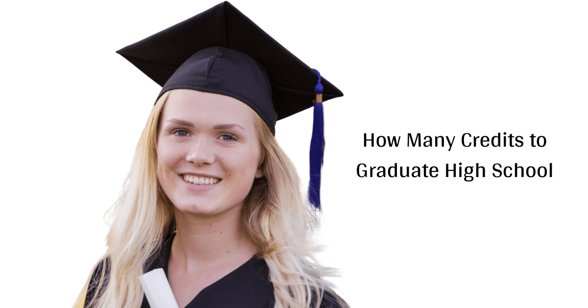 How Many Credits To Graduate High School – Requirements and Ideas